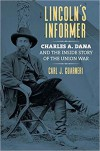 Lincoln's Informer: Charles A. Dana and the Inside Story of the Union War - Carl J. Guarneri