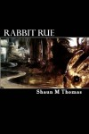 Rabbit Rue: Book One of the Phase Cycle - Shaun M. Thomas