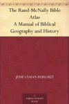The Rand-McNally Bible Atlas A Manual of Biblical Geography and History - Jesse Lyman Hurlbut