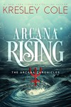 Arcana Rising (The Arcana Chronicles Book 5) - Kresley Cole