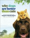 Why Dogs Are Better Than Cats - Bradley Trevor Greive,  Rachael Hale