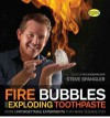Fire Bubbles & Exploding Toothpaste: More Unforgettable Experiments That Make Science Fun (Steve Spangler Science) - Steve Spangler