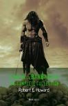 Conan the Barbarian: The Complete Collection - Robert E. Howard