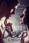 Into The Deep - T.A. McKay