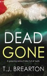 DEAD GONE a gripping crime thriller full of twists - T.J. BREARTON