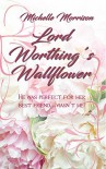 Lord Worthing's Wallflower - Michelle Morrison