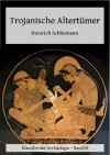 Trojanische Altertümer - Heinrich Schliemann