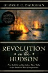 Revolution on the Hudson: New York City and the Hudson River Valley in the American War of Independence - George C. Daughan