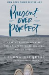 Present Over Perfect: Leaving Behind Frantic for a Simpler, More Soulful Way of Living - Shauna Niequist, Brené Brown