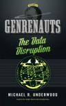 The Data Disruption: Genrenauts Episode Zero - a Cyberpunk adventure - Michael R. Underwood