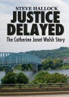 Justice Delayed: The Catherine Janet Walsh Story by Steve Hallock (2015-06-16) - Steve Hallock
