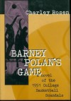 Barney Polan's Game: A Novel of the 1951 College Basketball Scandals - Charley Rosen