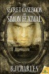 The Secret Casebook of Simon Feximal - K.J. Charles