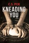 Kneading You - C.S. Poe