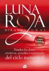 Luna roja: Emplea los dones creativos, sexuales y espirituales del ciclo menstrual (Taller de la hechicera) (Spanish Edition) - Miranda Gray, Nora Steinbrun