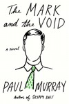 The Mark and the Void: A Novel - Paul Murray