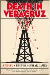 Death in Veracruz: A Novel - Héctor Aguilar Camín