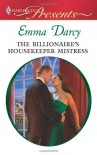 The Billionaire's Housekeeper Mistress - Emma Darcy