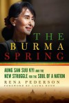 The Burma Spring: Aung San Suu Kyi and the New Struggle for the Soul of a Nation - Rena Pederson