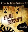 Killing Dirty (Across the Barren Landscape #1) - Pete  Clark