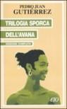 Trilogia sporca dell'Avana : edizione completa - Pedro Juan Gutiérrez, Stefania Cherchi, Tiziana Gibilisco