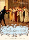 The Darcys Give a Ball: A Gentle Joke, Jane Austen Style - Elizabeth Newark
