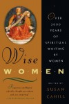 Wise Women: Over Two Thousand Years of Spiritual Writing by Women - Susan Neunzig Cahill
