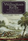 Wellington's Rifles: Six Years to Waterloo with England's Legendary Sharpshooters - Mark Urban