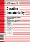 Curating Immateriality: The Work of the Curator in the Age of Network Systems (DATA Browser) -