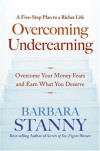Overcoming Underearning(TM): Overcome Your Money Fears and Earn What You Deserve - Barbara Stanny
