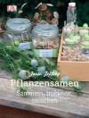 Pflanzensamen: Sammeln, trocknen, tauschen - Josie Jeffery