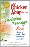 Chicken Soup for the Christian Teenage Soul: Stories to Open the Hearts of Christian Teens (Chicken Soup for the Soul) - Jack Canfield;Mark Victor Hansen;Kimberly Kirberger;Patty Aubery;Nancy Mitchell-Autio