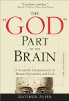 "The ""God"" Part of the Brain: A Scientific Interpretation of Human Spirituality and God - Matthew Alper"