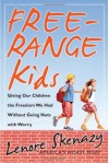 Free-Range Kids, Giving Our Children the Freedom We Had Without Going Nuts with Worry - Lenore Skenazy