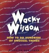 Wacky Wisdom: How to Do Hundreds of Unusual Things - Maurice Benziger