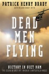 Dead Men Flying: Victory in Viet Nam, the Legend of Dust Off: America's Battlefield Angels - Patrick Henry Brady, Meghan Brady Smith