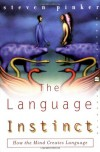 The Language Instinct: How the Mind Creates Language (Perennial Classics) - Steven Pinker