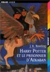 Harry Potter et le prisonnier d'Azkaban  - Jean-François Ménard, Jean-Claude Götting, J.K. Rowling