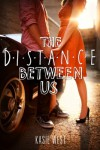The Distance Between Us - Kasie West