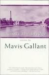 Across the Bridge: Stories - Mavis Gallant