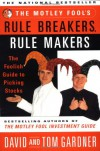 The Motley Fool's Rule Breakers, Rule Makers: The Foolish Guide to Picking Stocks - David Gardner, Tom Gardner