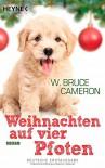 Weihnachten auf vier Pfoten: Roman - W. Bruce Cameron, Bettina Seifried