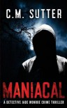 Maniacal: A Detective Jade Monroe Crime Thriller Book 1 (Volume 1) - C.M. Sutter