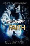 Unbelievable Faith - Jess Bryant