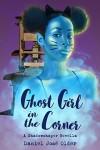 Ghost Girl in the Corner: A Shadowshaper Novella - Daniel José Older