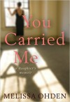 You Carried Me: A Daughter's Memoir - Melissa Ohden