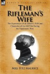 The Rifleman's Wife: The Experiences of an Officer's Wife and Chronicles of the Old 95th - Mrs. Fitz Maurice