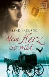 Mein Herz so wild - Jane Eagland, Ingrid Weixelbaumer