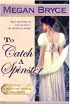 To Catch A Spinster (The Reluctant Bride Collection, #1) - Megan Bryce