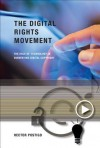 The Digital Rights Movement: The Role of Technology in Subverting Digital Copyright - Hector Postigo